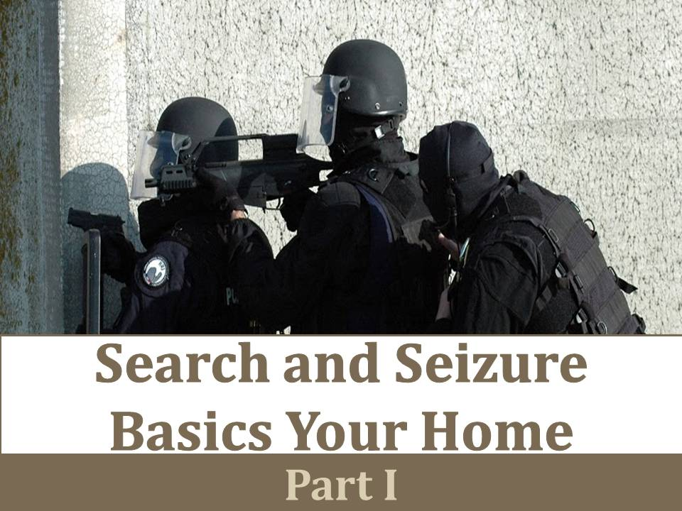 Search And Seizure Basics Your Home